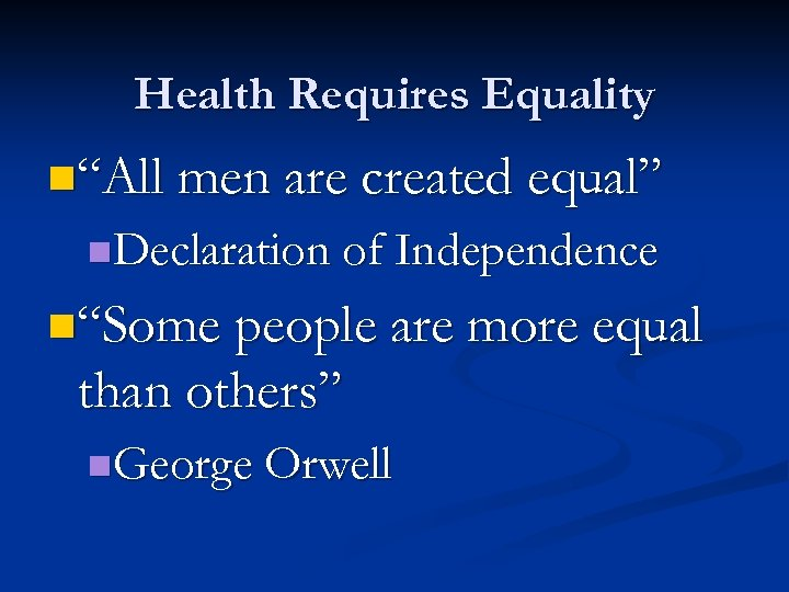 "Health Requires Equality n""All men are created equal"" n. Declaration of Independence n""Some people"
