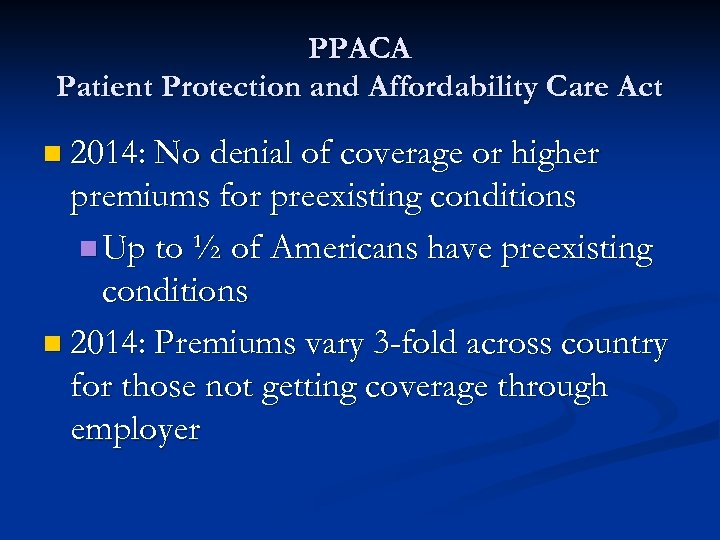 PPACA Patient Protection and Affordability Care Act n 2014: No denial of coverage or