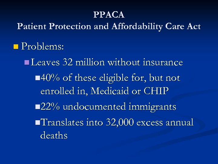 PPACA Patient Protection and Affordability Care Act n Problems: n Leaves 32 million without