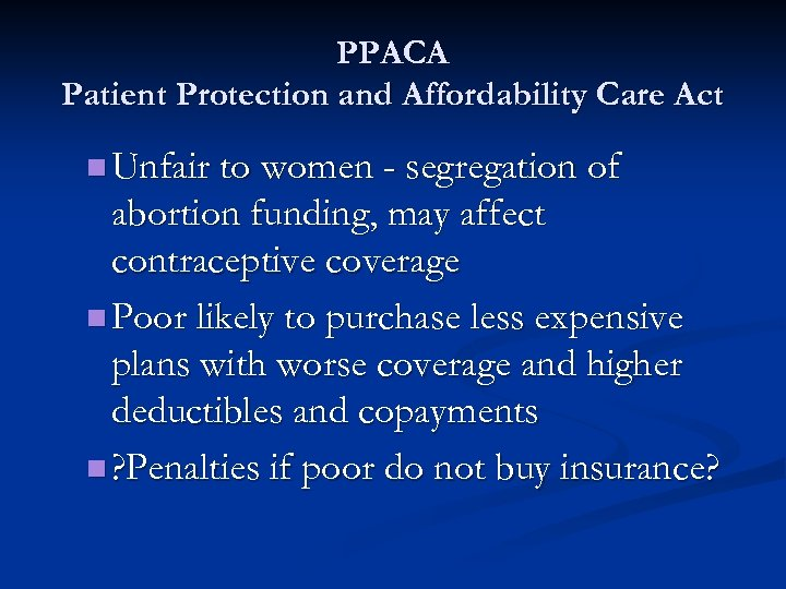PPACA Patient Protection and Affordability Care Act n Unfair to women - segregation of