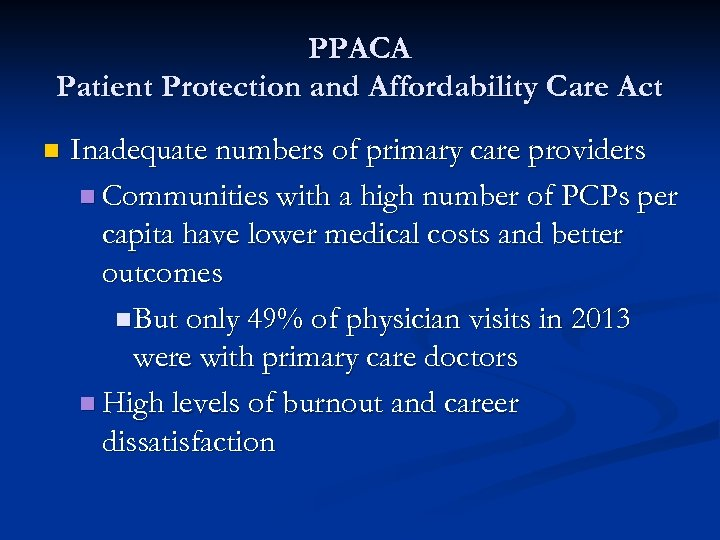 PPACA Patient Protection and Affordability Care Act n Inadequate numbers of primary care providers