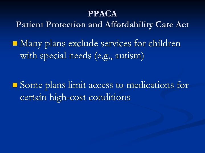 PPACA Patient Protection and Affordability Care Act n Many plans exclude services for children