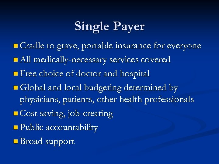 Single Payer n Cradle to grave, portable insurance for everyone n All medically-necessary services