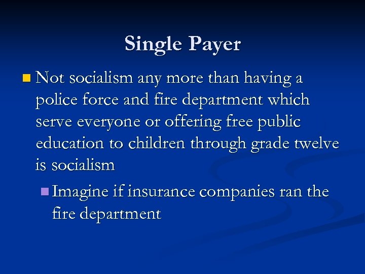 Single Payer n Not socialism any more than having a police force and fire
