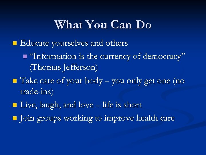 "What You Can Do Educate yourselves and others n ""Information is the currency of"