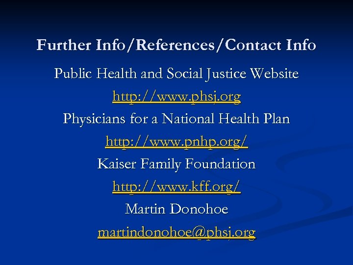 Further Info/References/Contact Info Public Health and Social Justice Website http: //www. phsj. org Physicians
