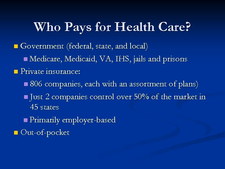 Who Pays for Health Care? n Government (federal, state, and local) n Medicare, Medicaid,