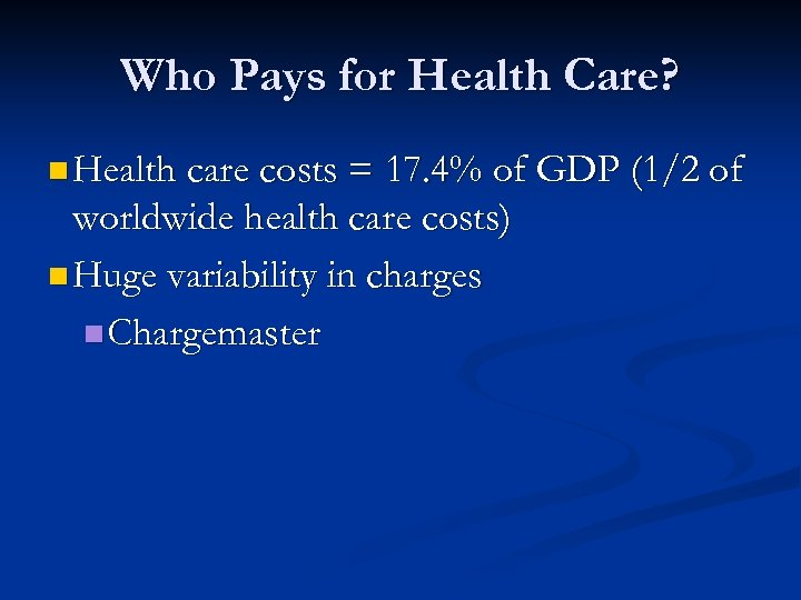 Who Pays for Health Care? n Health care costs = 17. 4% of GDP