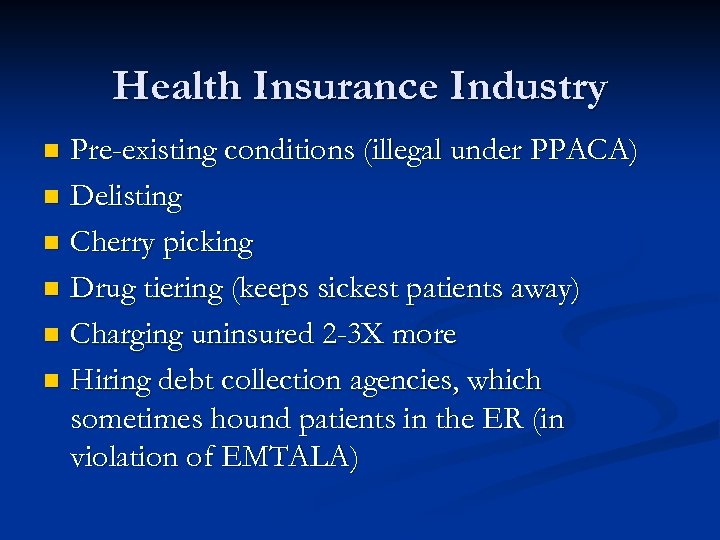 Health Insurance Industry Pre-existing conditions (illegal under PPACA) n Delisting n Cherry picking n