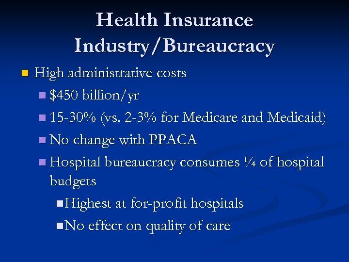 Health Insurance Industry/Bureaucracy n High administrative costs n $450 billion/yr n 15 -30% (vs.