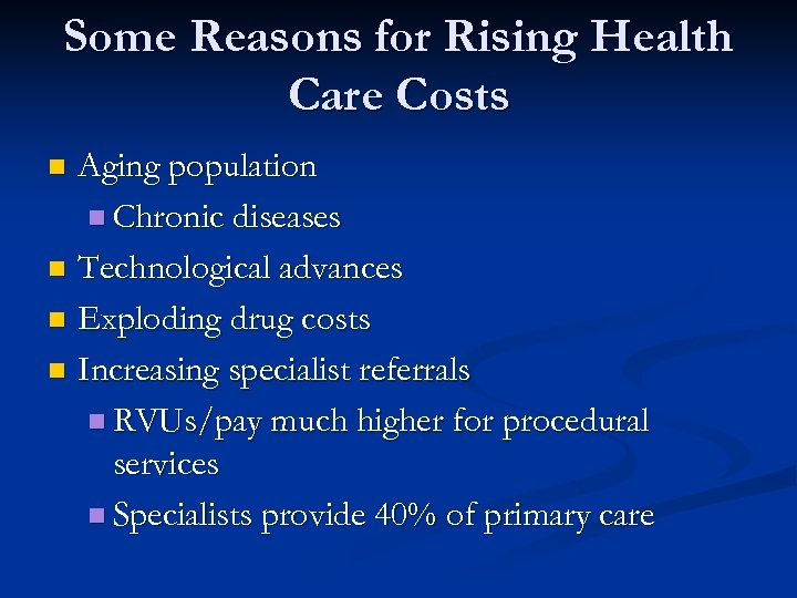 Some Reasons for Rising Health Care Costs Aging population n Chronic diseases n Technological