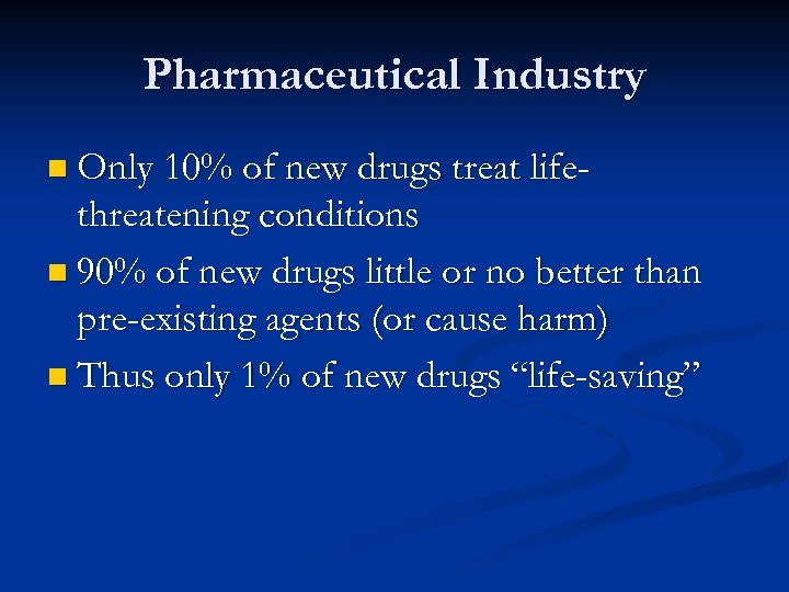 Pharmaceutical Industry n Only 10% of new drugs treat life- threatening conditions n 90%