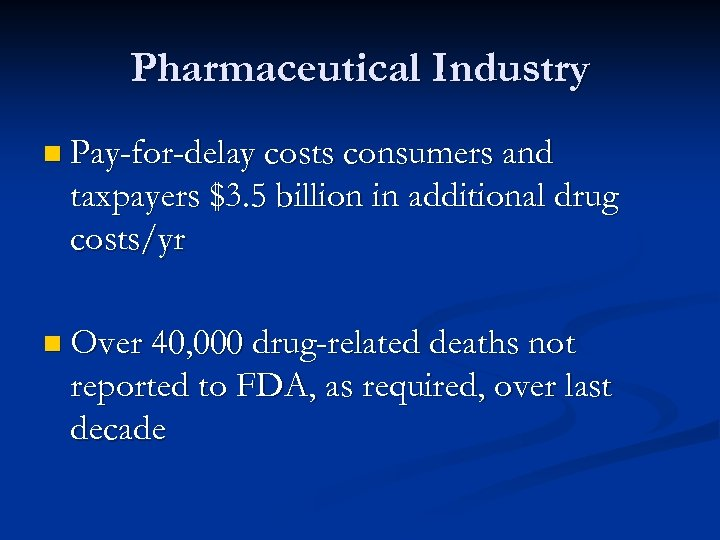 Pharmaceutical Industry n Pay-for-delay costs consumers and taxpayers $3. 5 billion in additional drug