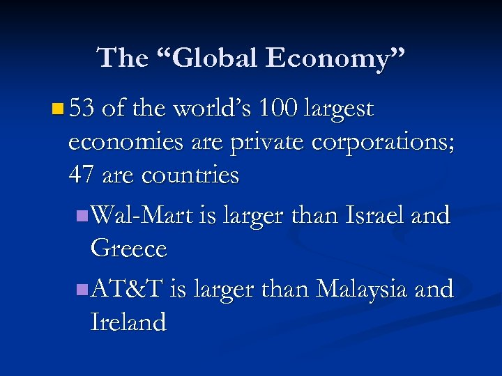 "The ""Global Economy"" n 53 of the world's 100 largest economies are private corporations;"