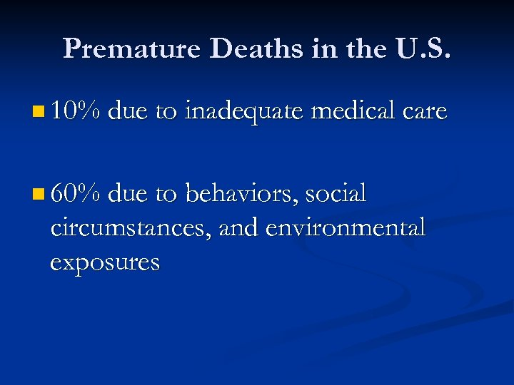 Premature Deaths in the U. S. n 10% due to inadequate medical care n