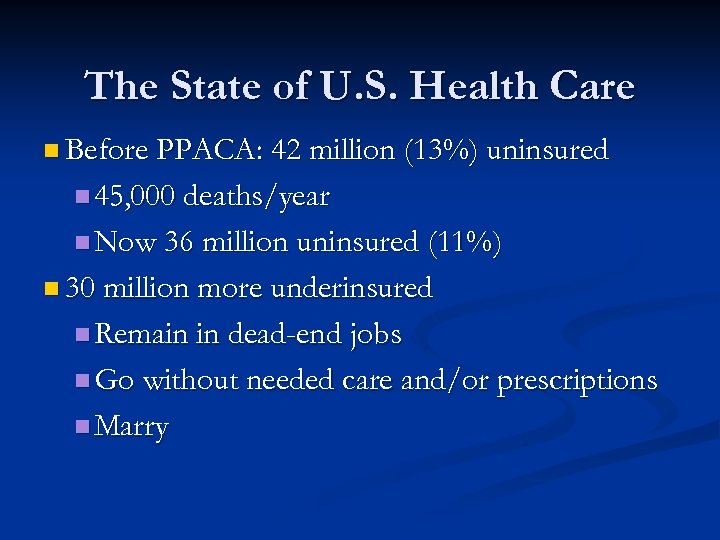The State of U. S. Health Care n Before PPACA: 42 million (13%) uninsured