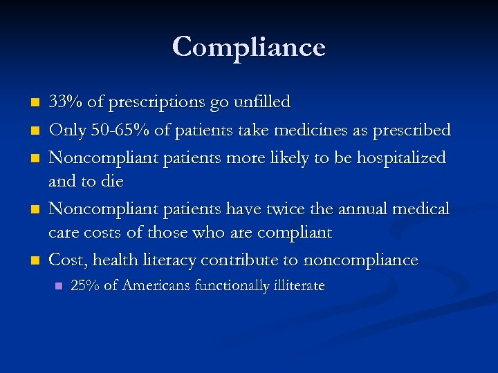Compliance n n n 33% of prescriptions go unfilled Only 50 -65% of patients