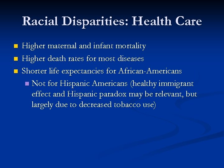 Racial Disparities: Health Care n n n Higher maternal and infant mortality Higher death
