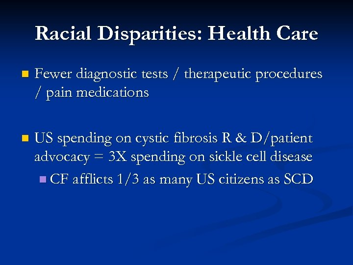 Racial Disparities: Health Care n Fewer diagnostic tests / therapeutic procedures / pain medications