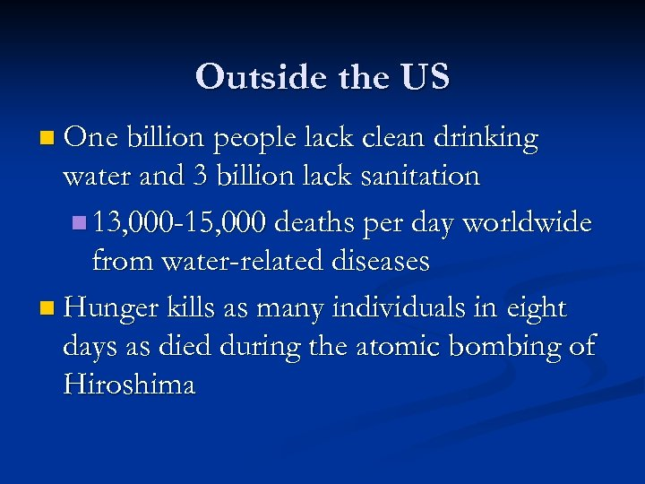 Outside the US n One billion people lack clean drinking water and 3 billion