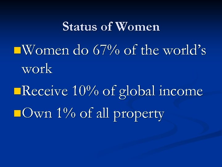 Status of Women n. Women do 67% of the world's work n. Receive 10%