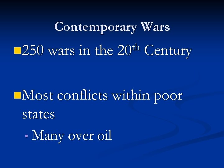Contemporary Wars n 250 wars in the 20 th Century n. Most conflicts within