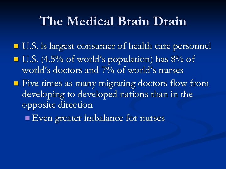 The Medical Brain Drain U. S. is largest consumer of health care personnel n