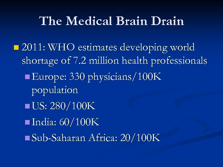 The Medical Brain Drain n 2011: WHO estimates developing world shortage of 7. 2