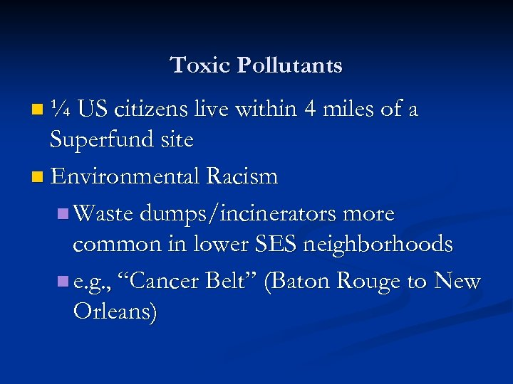Toxic Pollutants n ¼ US citizens live within 4 miles of a Superfund site