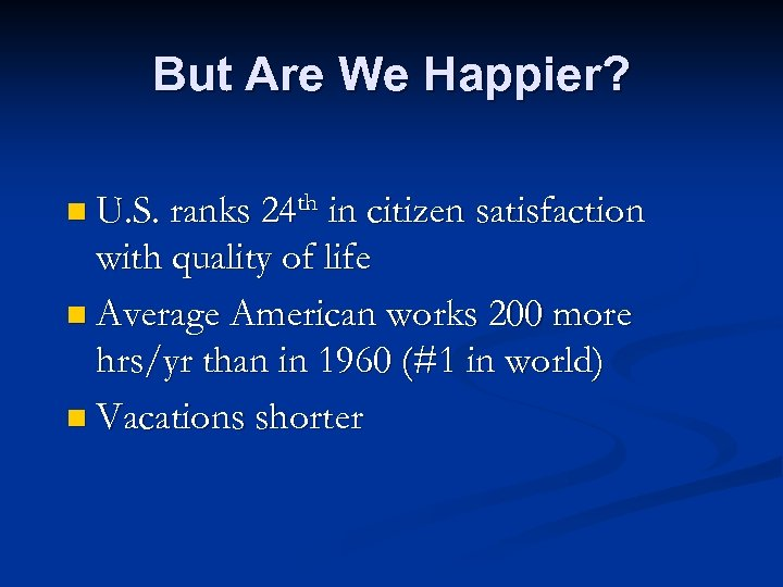 But Are We Happier? n U. S. ranks 24 th in citizen satisfaction with