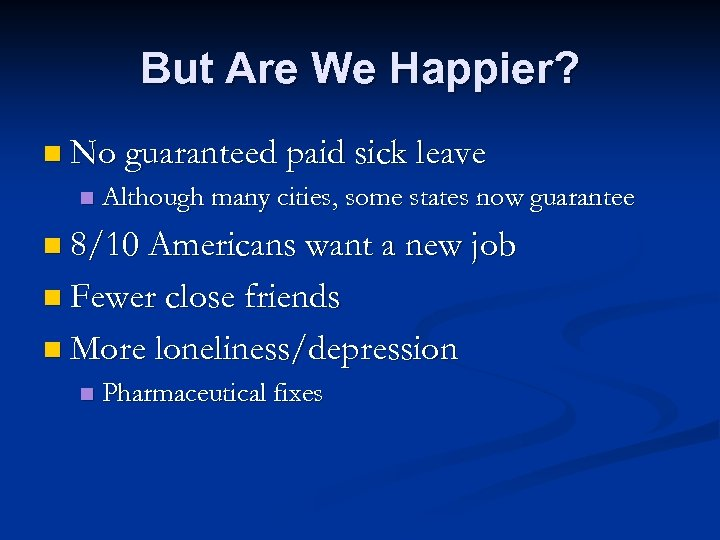 But Are We Happier? n No guaranteed paid sick leave n Although many cities,