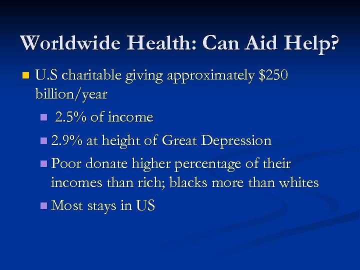 Worldwide Health: Can Aid Help? n U. S charitable giving approximately $250 billion/year n