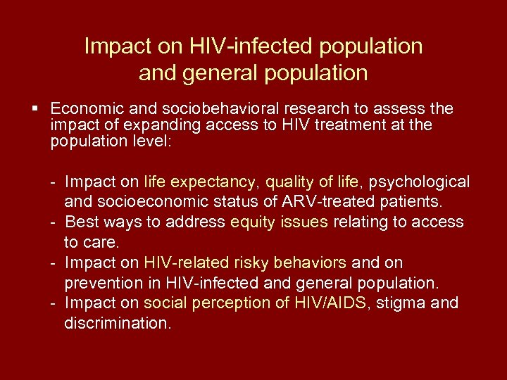 Impact on HIV-infected population and general population § Economic and sociobehavioral research to assess