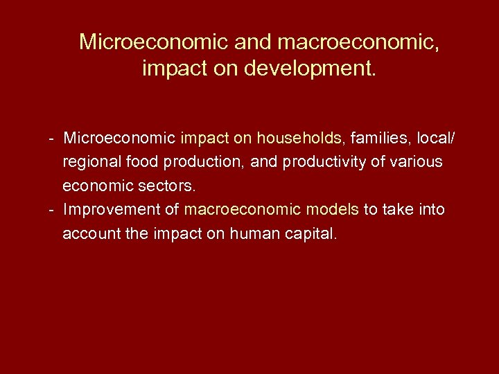 Microeconomic and macroeconomic, impact on development. - Microeconomic impact on households, families, local/ regional
