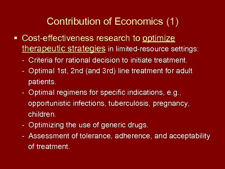 Contribution of Economics (1) § Cost-effectiveness research to optimize therapeutic strategies in limited-resource settings: