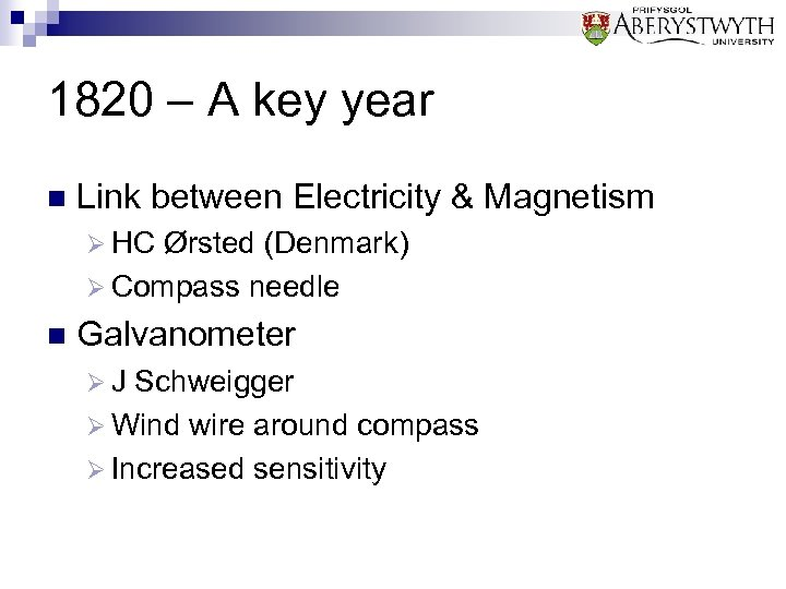 1820 – A key year n Link between Electricity & Magnetism Ø HC Ørsted