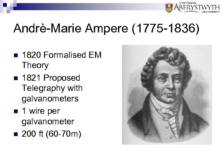Andrè-Marie Ampere (1775 -1836) n n 1820 Formalised EM Theory 1821 Proposed Telegraphy with