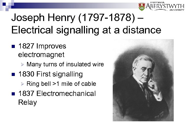 Joseph Henry (1797 -1878) – Electrical signalling at a distance n 1827 Improves electromagnet