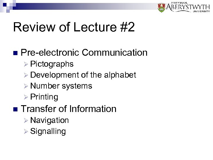 Review of Lecture #2 n Pre-electronic Communication Ø Pictographs Ø Development of the alphabet