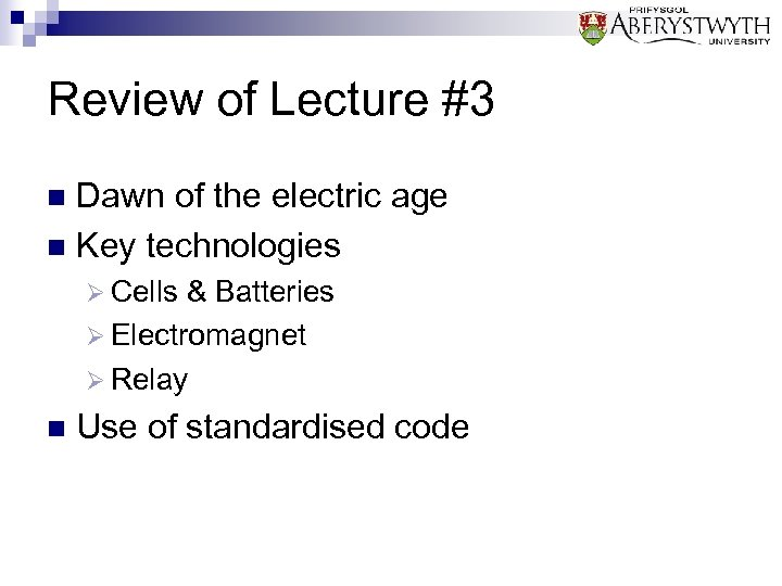 Review of Lecture #3 Dawn of the electric age n Key technologies n Ø