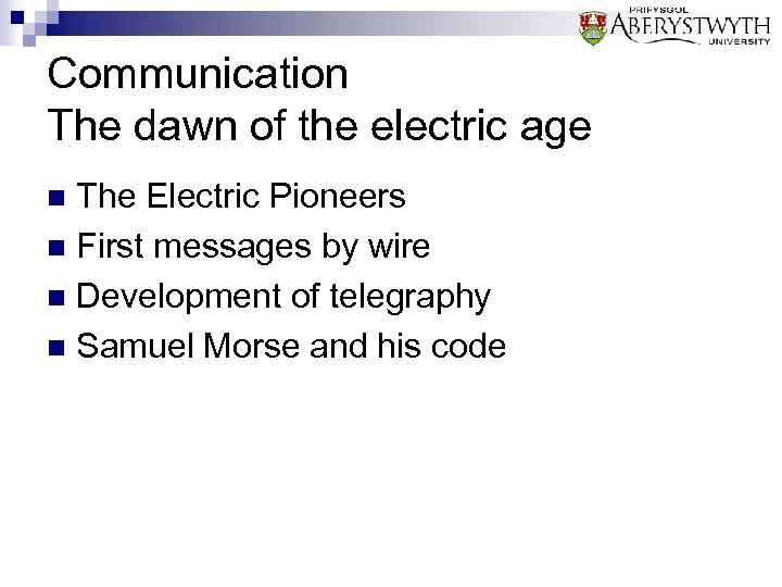 Communication The dawn of the electric age The Electric Pioneers n First messages by