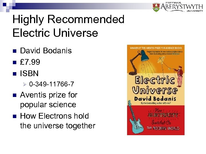 Highly Recommended Electric Universe n n n David Bodanis £ 7. 99 ISBN Ø