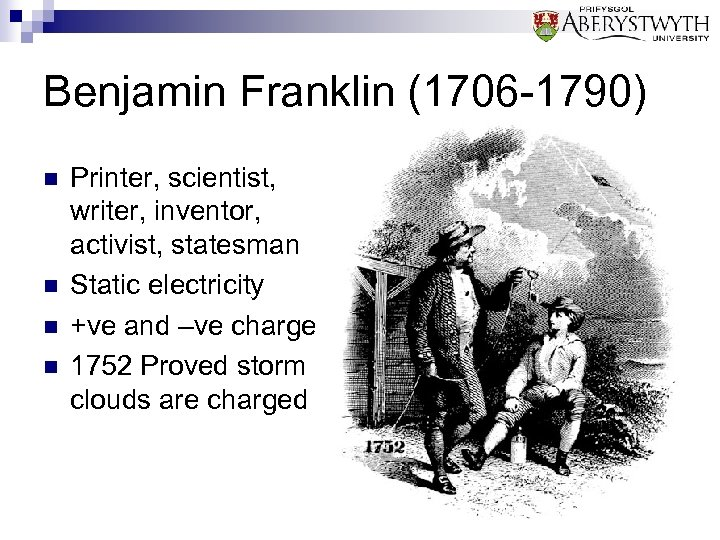 Benjamin Franklin (1706 -1790) n n Printer, scientist, writer, inventor, activist, statesman Static electricity