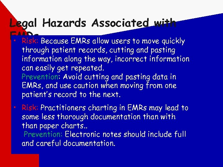 Legal Hazards Associated with EMRs Because EMRs allow users to move quickly • Risk: