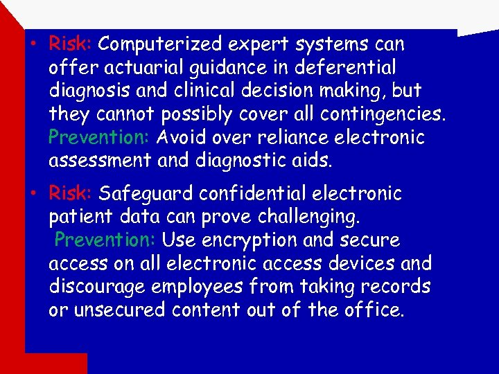 • Risk: Computerized expert systems can offer actuarial guidance in deferential diagnosis and