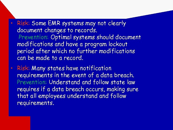 • Risk: Some EMR systems may not clearly document changes to records. Prevention: