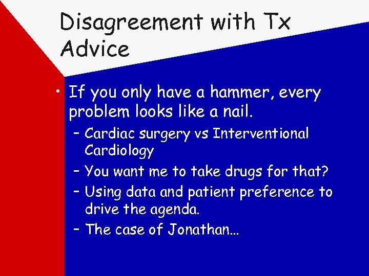 Disagreement with Tx Advice • If you only have a hammer, every problem looks