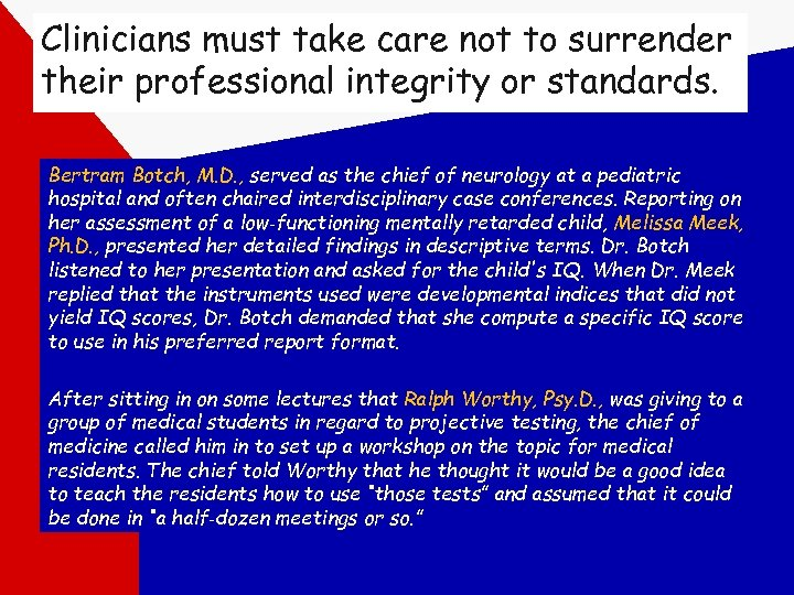 Clinicians must take care not to surrender their professional integrity or standards. Bertram Botch,