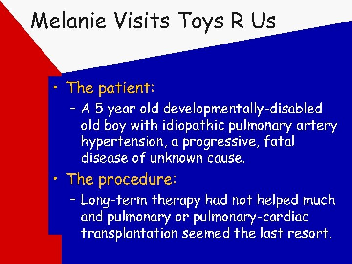 Melanie Visits Toys R Us • The patient: – A 5 year old developmentally-disabled