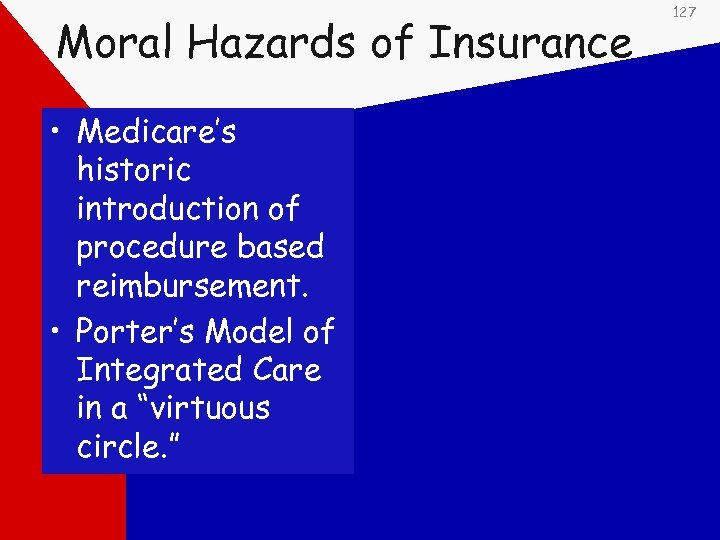 Moral Hazards of Insurance • Medicare's historic introduction of procedure based reimbursement. • Porter's